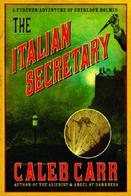The Italian Secretary: A Further Adventure of Sherlock Holmes, Caleb Carr