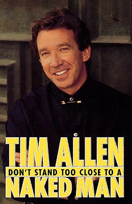 Don't Stand Too Close to a Naked Man, Tim Allen
