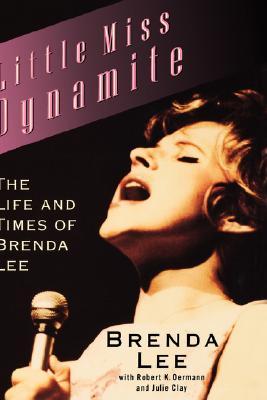 Little Miss Dynamite: The Life and Times of Brenda Lee, Oermann, Robert K.; Lee, Brenda; Clay, Julie