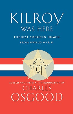 Kilroy Was Here: The Best American Humor from World War II, Osgood, Charles