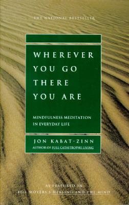 Image for Wherever You Go, There You Are: Mindfulness Meditation in Everyday Life