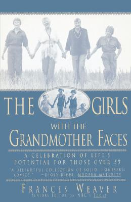 The Girls with the Grandmother Faces: A Celebration of Life's Potential For Those Over 55, Weaver, Frances