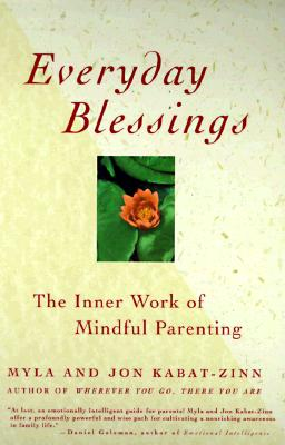Everyday Blessings: The Inner Work of Mindful Parenting, Kabat-Zinn PhD, Jon; Kabat-Zinn, Myla