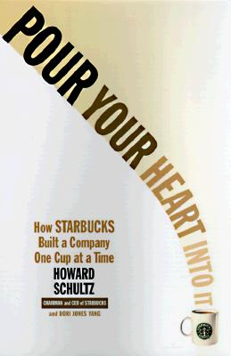 Pour Your Heart Into It: How Starbucks Built a Company One Cup at a Time, Schultz, Howard; Yang, Dori jones
