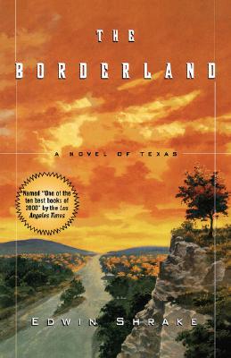 The Borderland: A Novel of Texas, Shrake, Edwin
