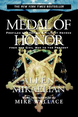 Medal of Honor: Profiles of America's Military Heroes From the Civil War to the Present, Allen Mikaelian, Mike Wallace