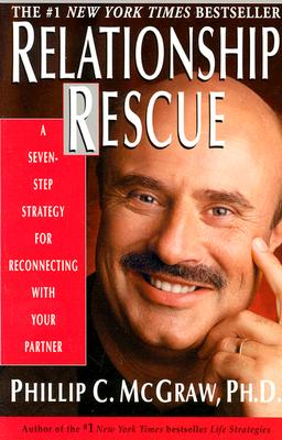 Relationship Rescue: A Seven-Step Strategy for Reconnecting With Your Partner, McGraw, Phillip C.;McGraw, Phil, C.