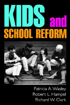Kids and School Reform (Jossey Bass Education Series), Wasley, Patricia A.; Hampel, Robert L.; Clark, Richard W.