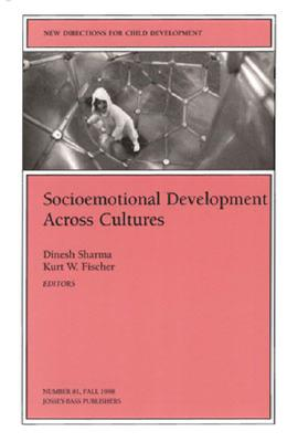 Socioemotional Development Across Cultures (New Directions for Child Development No 81), Dinesh Sharma (Editor), Kurt W. Fischer (Editor)