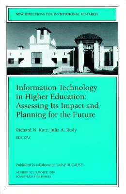 Image for Information Technology in Higher Education: Assessing Its Impact and Planning for the Future: New Directions for Institutional Research, Number 102 (J-B IR Single Issue Institutional Research)