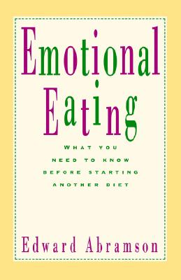 Emotional Eating: What You Need to Know Before Starting Your Next Diet, Abramson, Edward
