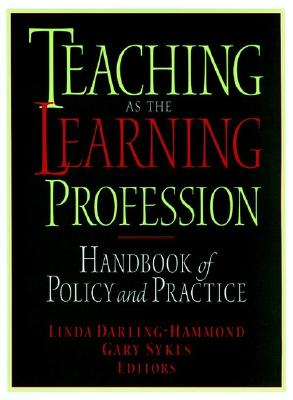 Teaching As the Learning Profession: Handbook of Policy and Practice, Darling-Hammond, Linda; Sykes, Gary [Editors]