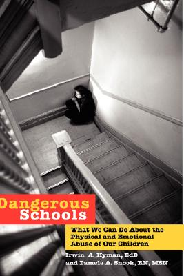 Image for Dangerous Schools: What We Can Do About the Physical and Emotional Abuse of Our Children