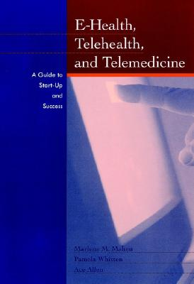E-Health, Telehealth, and Telemedicine: A Guide to Startup and Success, Maheu, Marlene M.; Whitten, Pamela; Allen, Ace