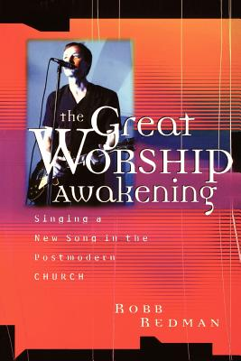 Image for The Great Worship Awakening: Singing a New Song in the Postmodern Church