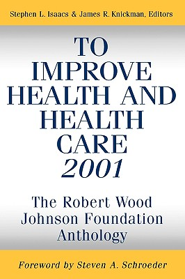 Image for To Improve Health and Health Care 2001: The Robert Wood Johnson Foundation Anthology