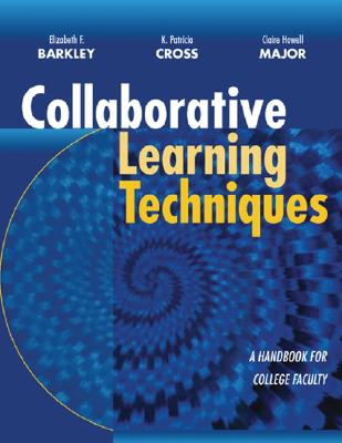 Collaborative Learning Techniques: A Handbook for College Faculty, Barkley, Elizabeth F.; Cross, K. Patricia; Major, Claire H.