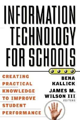 Image for Information Technology for Schools: Creating Practical Knowledge to Improve Student Performance