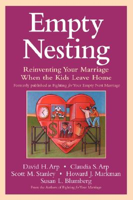 Empty Nesting: Reinventing Your Marriage When the Kids Leave Home, Arp, David H.; Arp, Claudia S.; Stanley, Scott M.; Markman, Howard J.; Blumberg, Susan L.