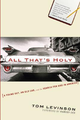 All That's Holy: A Young Guy, an Old Car, and the Search for God in America, Levinson, Tom