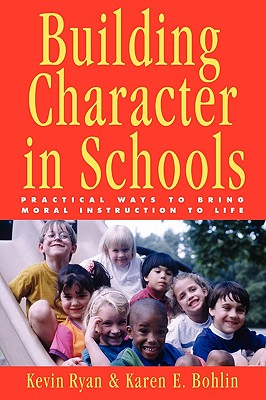 Image for Building Character in Schools : Practical Ways to Bring Moral Instruction to Life