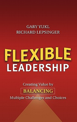 Image for Flexible Leadership: Creating Value by Balancing Multiple Challenges and Choices