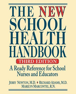 The New School Health Handbook: A Ready Reference for School Nurses and Educators, Newton, Jerry; Adams, Richard; Marcontel, Marilyn