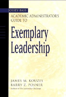 The Jossey-Bass Academic Administrator's Guide to Exemplary Leadership, Kouzes, James M.; Posner, Barry Z.