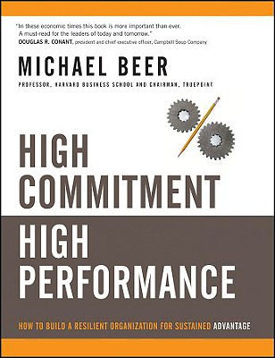 High Commitment High Performance: How to Build A Resilient Organization for Sustained Advantage, Beer, Michael