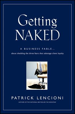 Image for Getting Naked: A Business Fable About Shedding The Three Fears That Sabotage Client Loyalty
