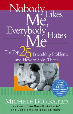 Image for Nobody Likes Me, Everybody Hates Me: The Top 25 Friendship Problems and How to Solve Them