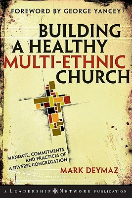 Building a Healthy Multi-ethnic Church: Mandate, Commitments and Practices of a Diverse Congregation, Mark DeYmaz