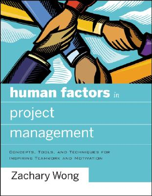 Human Factors in Project Management: Concepts, Tools, and Techniques for Inspiring Teamwork and Motivation, Zachary Wong Ph. D