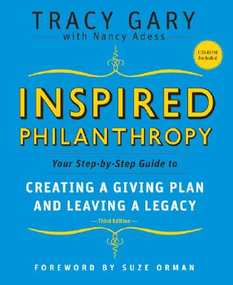Inspired Philanthropy: Your Step-by-Step Guide to Creating a Giving Plan and Leaving a Legacy, Gary, Tracy