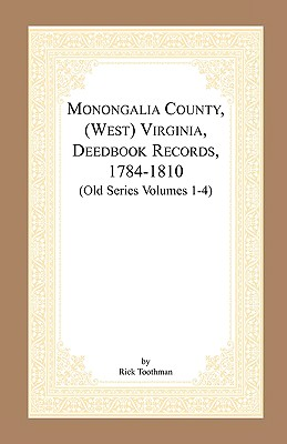 Image for Monongalia County, (West) Virginia, Deed Book Records, 1784-1810 (Old Series Volumes 1-4)