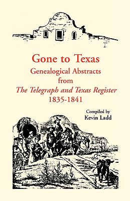 Image for Gone to Texas: Genealogical Abstracts from The Telegraph and Texas Register, 1835-1841