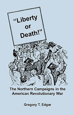 Image for Liberty or Death! The Northern Campaigns in the American Revolutionary War