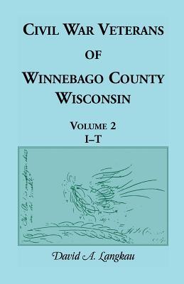 Image for Civil War Veterans of Winnebago County, Wisconsin: Volume 2, I - T