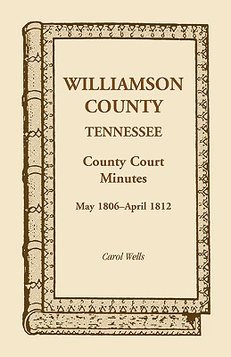 Image for Williamson County, Tennessee, County Court Minutes, May 1806 - April 1812