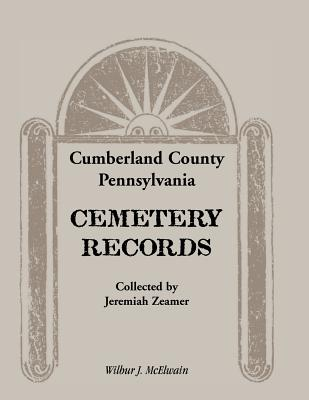 Image for Cumberland County, Pennsylvania Cemetery Records Collected By Jeremiah Zeamer