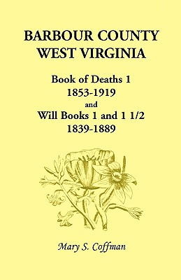 Image for Barbour County, West Virginia, Book of Deaths 1, 1853-1919 and Will Books 1 and 1 1/2, 1839-1889
