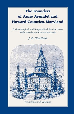 Image for The Founders of Anne Arundel and Howard Counties, Maryland. A Genealogical and Biographical Review from Wills, Deeds and Church Records