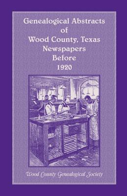 Image for Genealogical Abstracts of Wood County, Texas, Newspapers Before 1920
