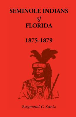 Image for Seminole Indians of Florida: 1875-1879