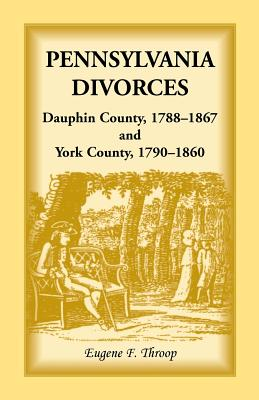 Image for Pennsylvania Divorces: Dauphin County, 1788-1867, and York County, 1790-1860