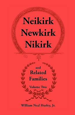 Image for Neikirk - Newkirk - Nikirk and Related Families, Volume Two Being an Account of the Descendants of Johann Heinrick Neukirch, born c.1708 in Germany