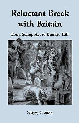 Image for Reluctant Break with Britain: From Stamp Act to Bunker Hill