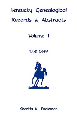 Image for Kentucky Genealogical Records & Abstracts, Volume 1: 1781-1839