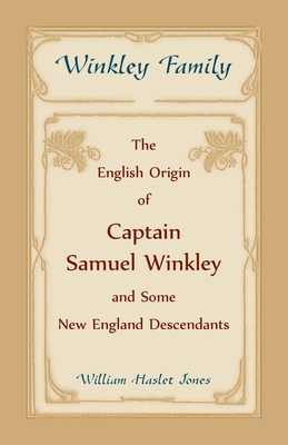 Image for Winkley Family: The English Origin of Captain Samuel Winkley & Some New England Descendants
