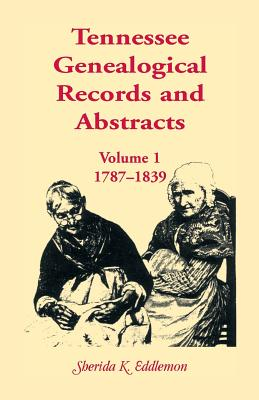 Image for Tennessee Genealogical Records and Abstracts, Volume 1: 1787-1839